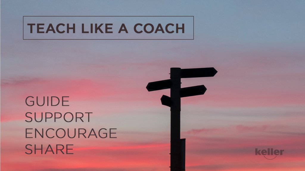 Teach like a coach by guiding, supporting, encouraging and sharing ideas