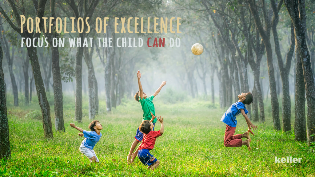 Create Portfolios of excellence which focus on what the child can do, rather than what he/she cannot do.